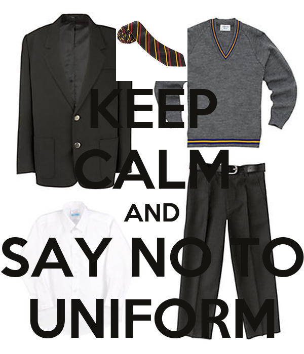 KEEP CALM AND SAY NO TO UNIFORM Poster