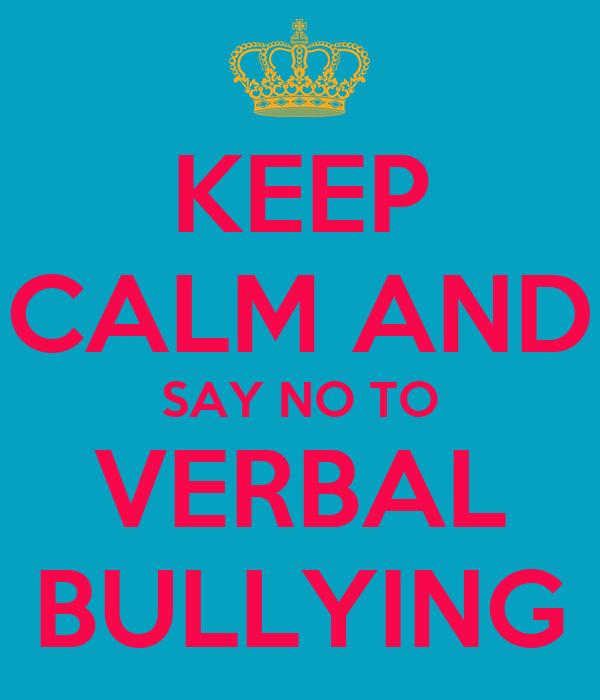 KEEP CALM AND SAY NO TO VERBAL BULLYING Poster | john ...