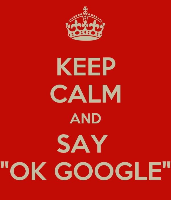 Keep Calm And Say Ok Google Poster Justine Keep Calm O Matic