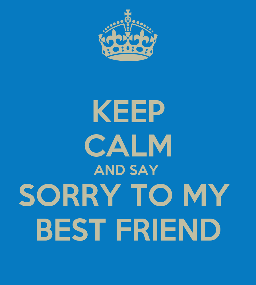 KEEP CALM AND SAY SORRY TO MY BEST FRIEND Poster