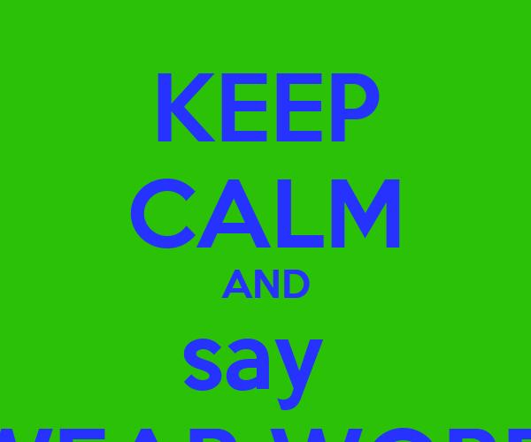 KEEP CALM AND Say SWEAR WORDS