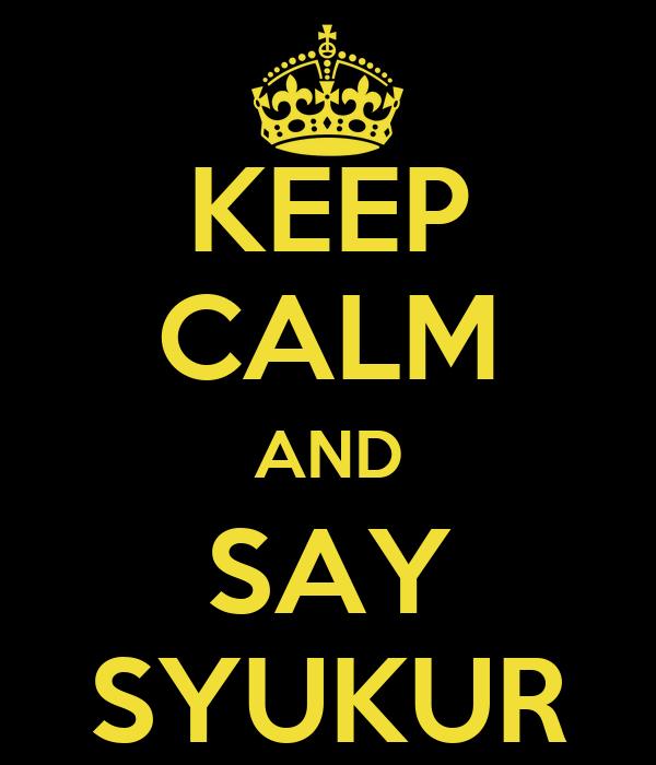 http://sd.keepcalm-o-matic.co.uk/i/keep-calm-and-say-syukur.png