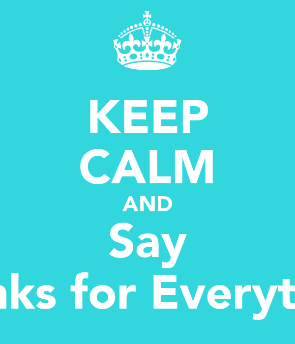 """KEEP CALM AND Say """"Thanks for Everything"""""""