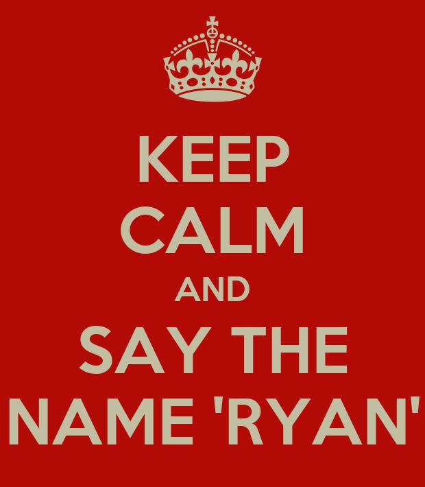 KEEP CALM AND SAY THE NAME 'RYAN' Poster | Ryan | Keep ...