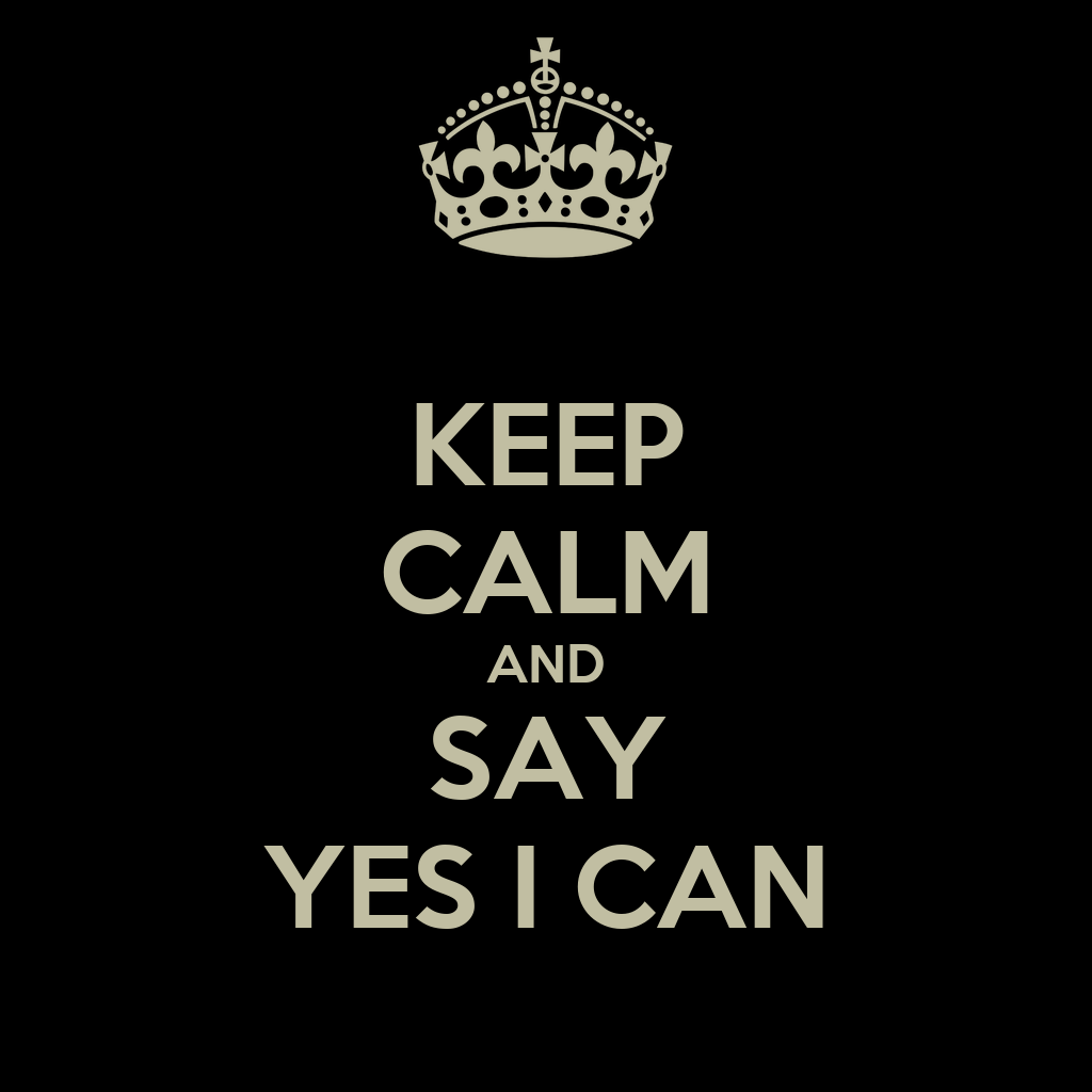 KEEP CALM AND SAY YES I CAN Poster | kebeiwara | Keep Calm ...