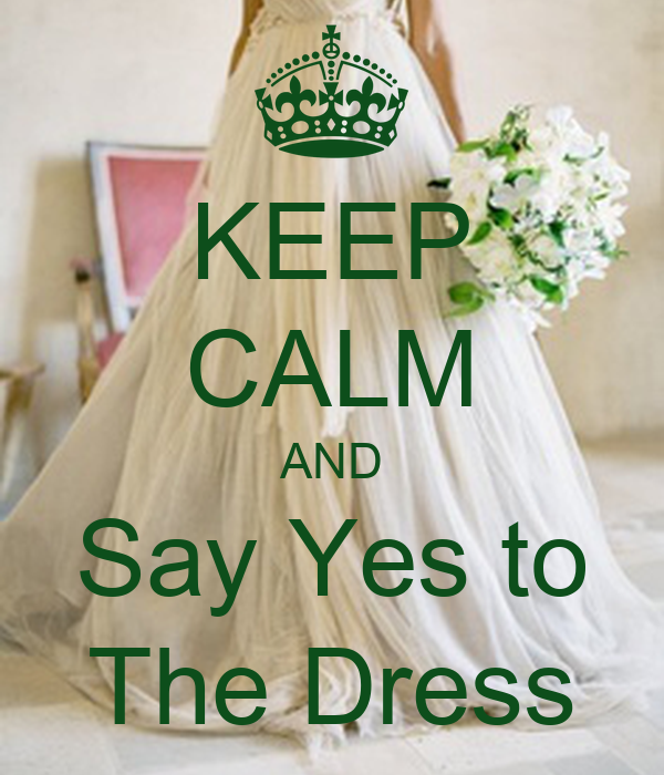 KEEP CALM AND Say Yes To The Dress Poster