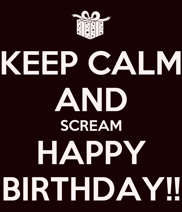 keep-calm-and-scream-happy-birthday-12.p