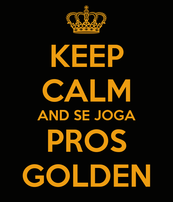 KEEP CALM AND SE JOGA PROS GOLDEN - KEEP CALM AND CARRY ON ...