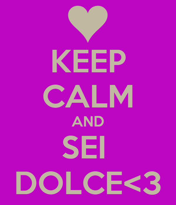 size 40 471f1 ea721 KEEP CALM AND SEI DOLCE<3 Poster | ALESSIA | Keep Calm-o-Matic