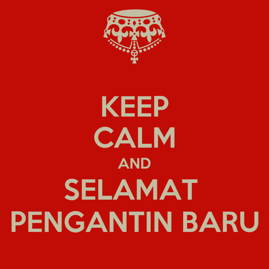 KEEP CALM AND SELAMAT  PENGANTIN BARU