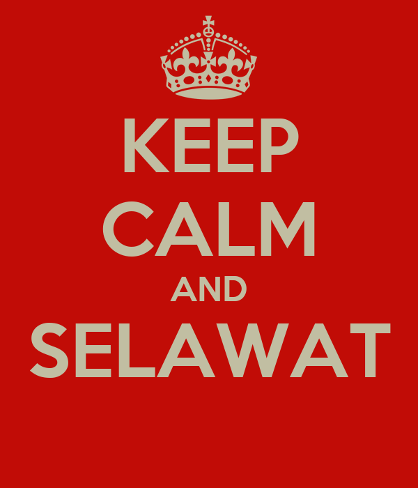 http://sd.keepcalm-o-matic.co.uk/i/keep-calm-and-selawat--1.png
