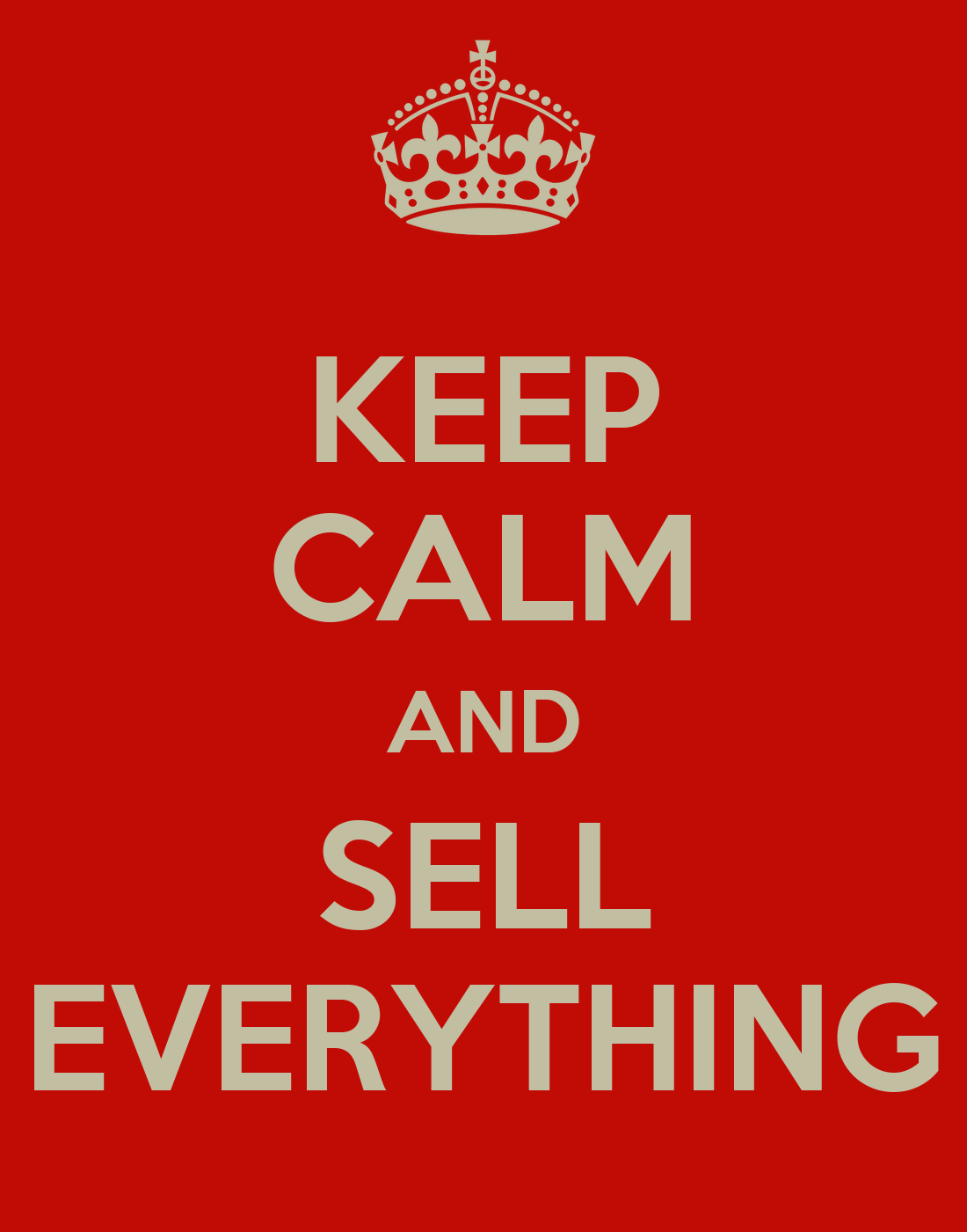 And Everything Else Too All Kinds Of Neighbors: KEEP CALM AND SELL EVERYTHING Poster