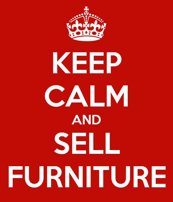 Keep Calm And Sell Furniture Poster Dhruv Keep Calm O Matic