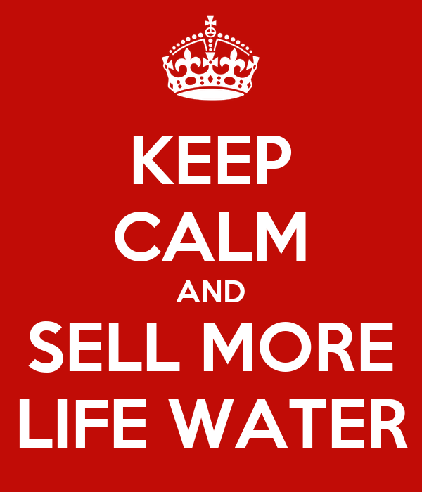 keep calm and sell more life water poster bradley. Black Bedroom Furniture Sets. Home Design Ideas