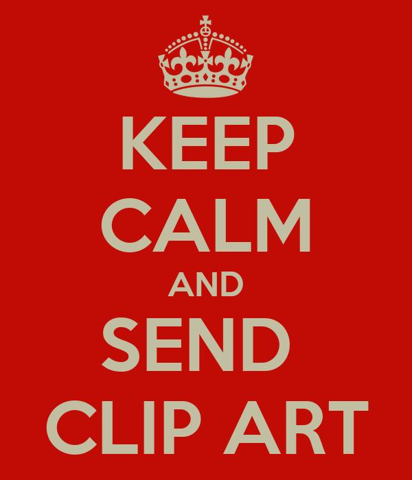 KEEP CALM AND SEND CLIP ART Poster | dave | Keep Calm-o-Matic