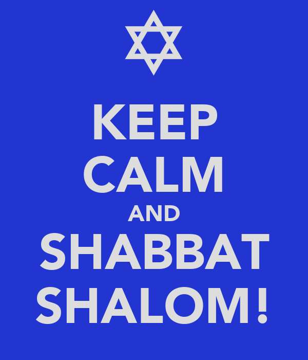 Keep Calm and Shabbat Shalom!