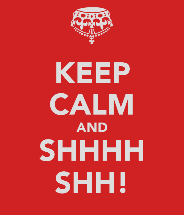 Shhhh Keep calm and shhhh shh!