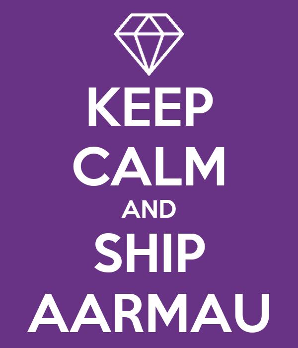 Keep Calm And Ship Aarmau Poster Kaitlyn Keep Calm O Matic