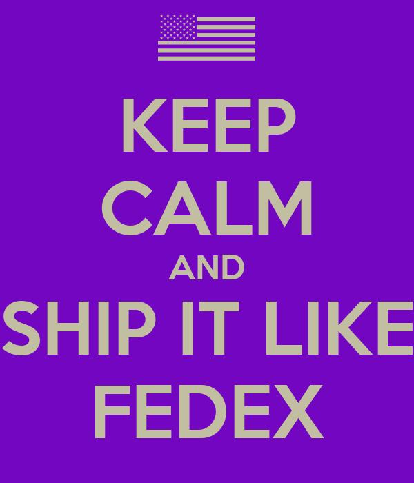 KEEP CALM AND SHIP IT LIKE FEDEX Poster | Ix | Keep Calm-o ...