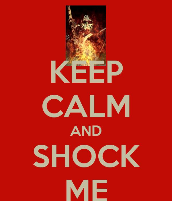KEEP CALM AND SHOCK ME Poster | ed | Keep Calm-o-Matic