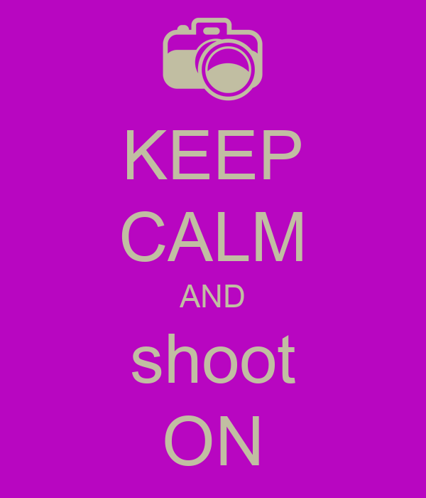 Keep calm and shoot on keep calm and carry on image generator