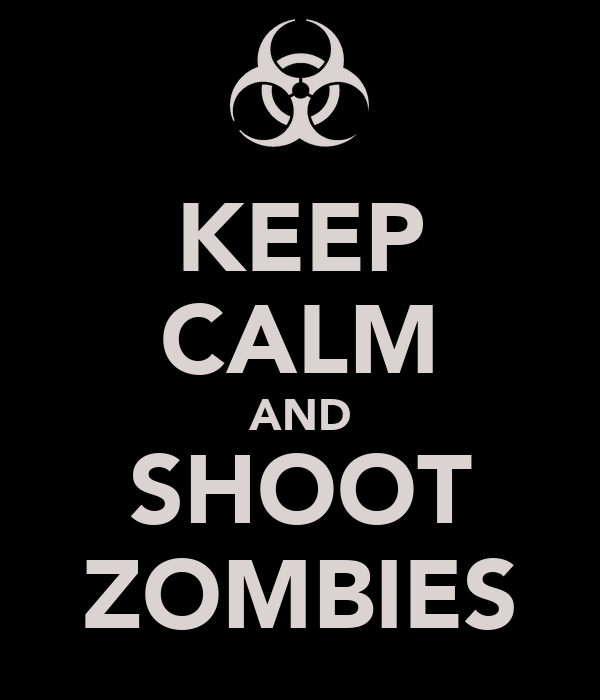 Keep calm and shoot zombies keep calm and carry on image generator