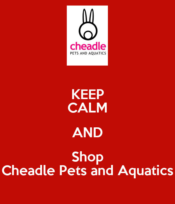 KEEP CALM AND Shop Cheadle Pets and Aquatics - KEEP CALM AND CARRY ON ...