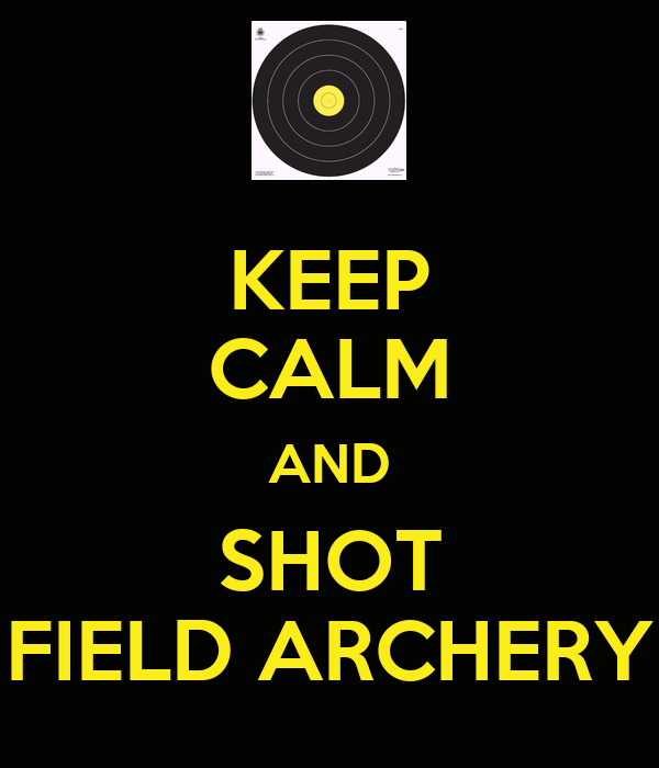 Keep calm and shot field archery keep calm and carry on image