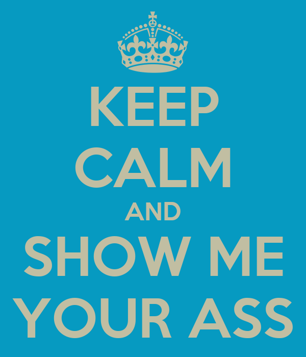 Show me your ass