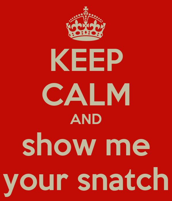 Show me your snach you thanks