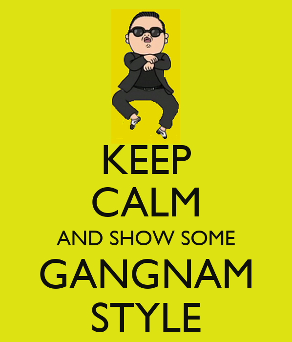 KEEP CALM AND SHOW SOME GANGNAM STYLE - KEEP CALM AND CARRY ON