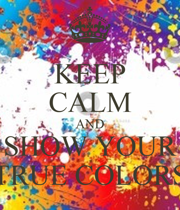 True Romance Enchanting Schemes To Keep You Cosy This: KEEP CALM AND SHOW YOUR TRUE COLORS Poster