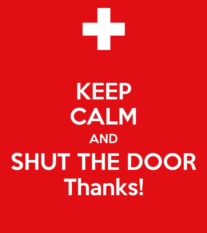 Shut The Door : Keep calm and shut the door thanks poster eoin