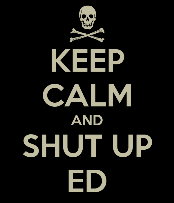 keep calm and shut up ed poster kelly keep calm o matic. Black Bedroom Furniture Sets. Home Design Ideas