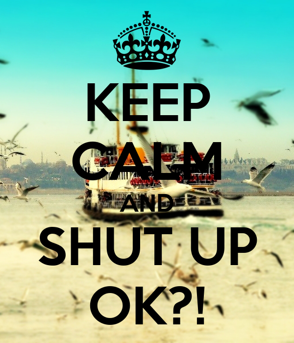 keep calm and shut up ok poster apac keep calm o matic. Black Bedroom Furniture Sets. Home Design Ideas