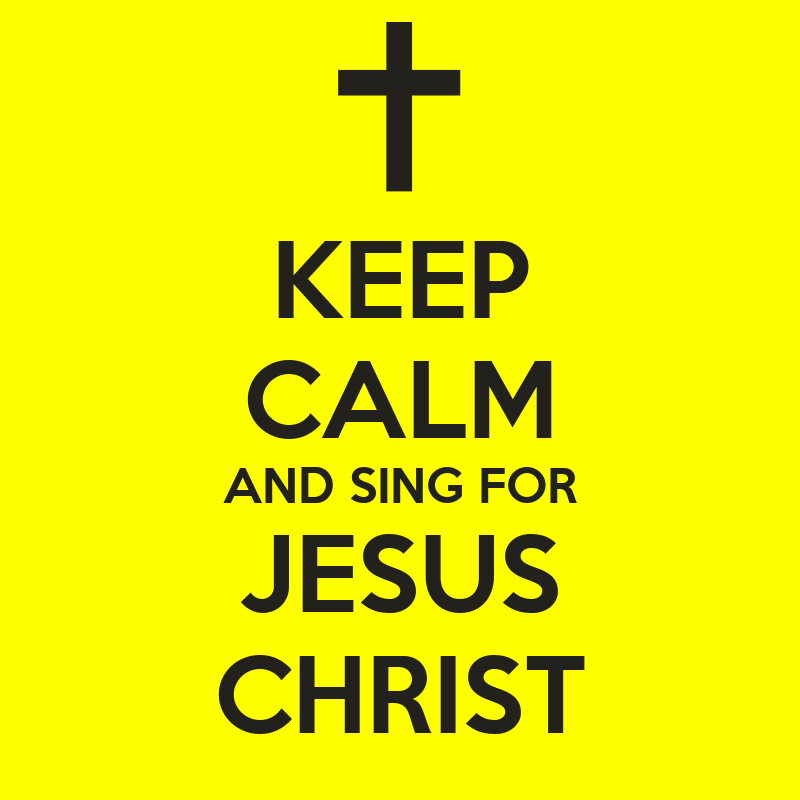 Keep Calm And Sing For Jesus