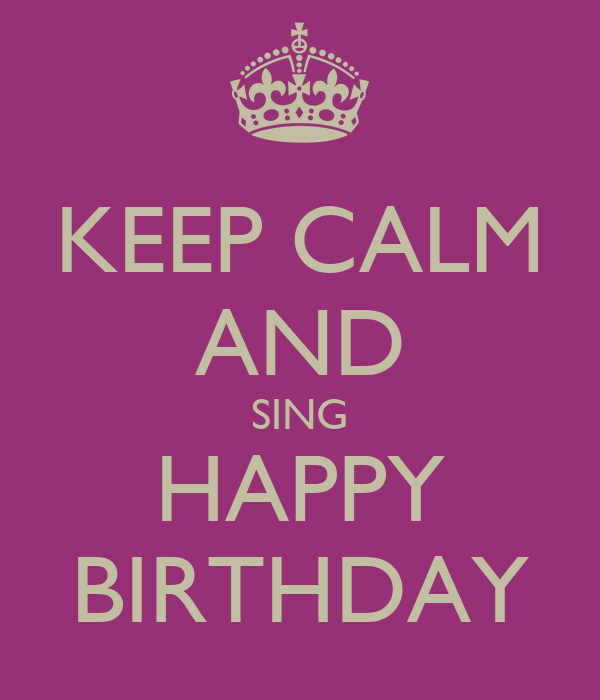 KEEP CALM AND SING HAPPY BIRTHDAY Poster