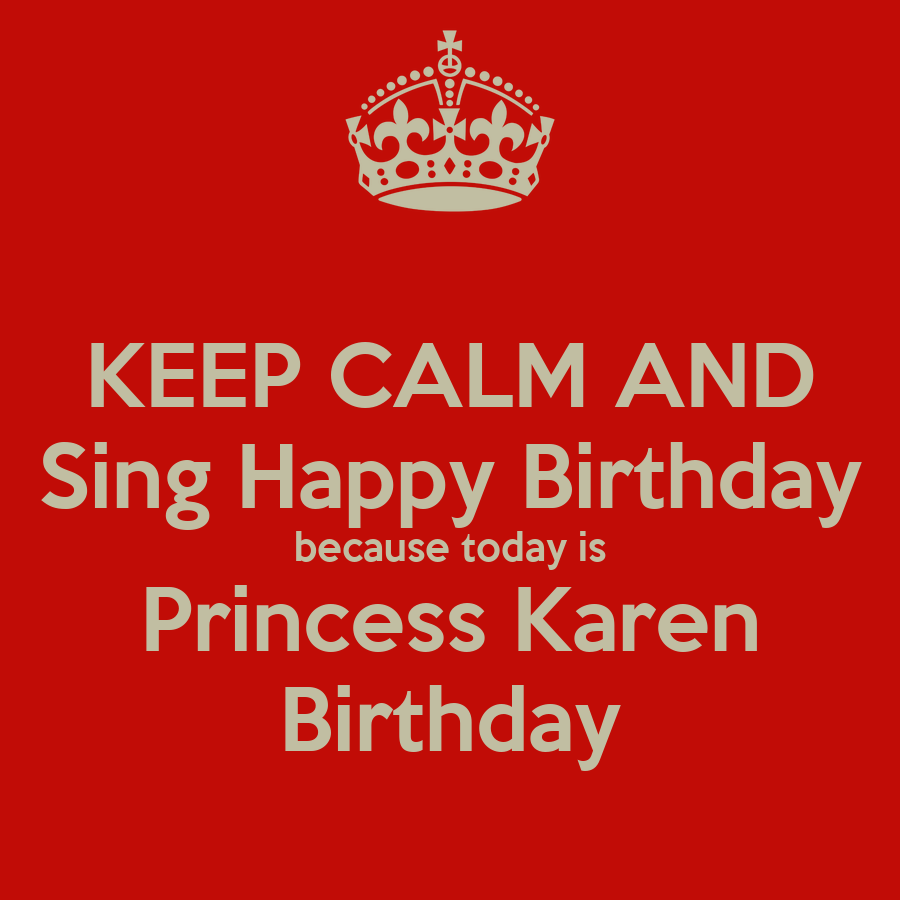 KEEP CALM AND Sing Happy Birthday Because Today Is