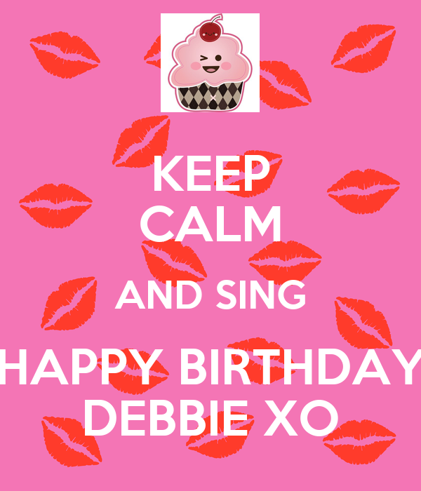 KEEP CALM AND SING HAPPY BIRTHDAY DEBBIE XO Poster