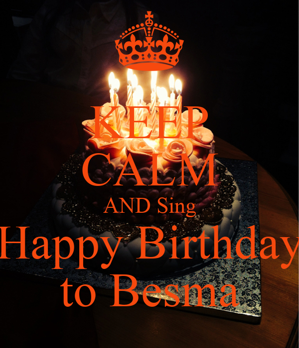 KEEP CALM AND Sing Happy Birthday To Besma