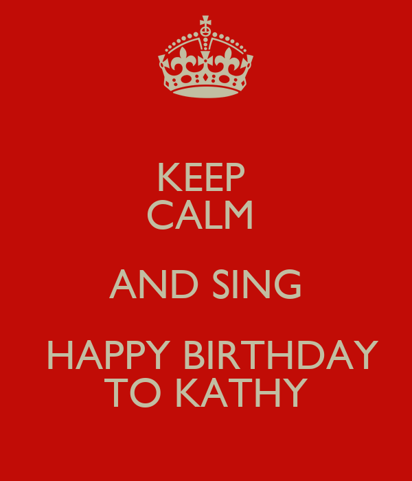 keep calm and sing happy birthday to kathy poster
