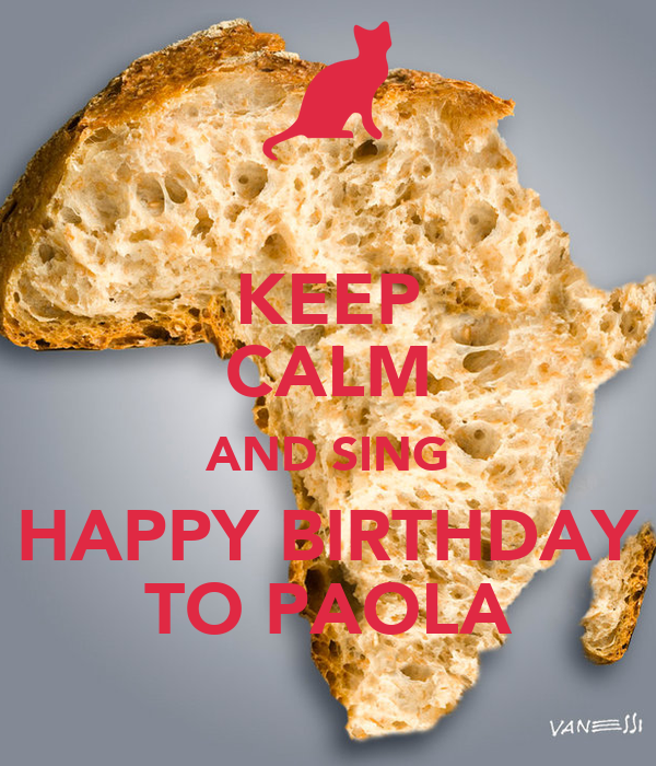 KEEP CALM AND SING HAPPY BIRTHDAY TO PAOLA