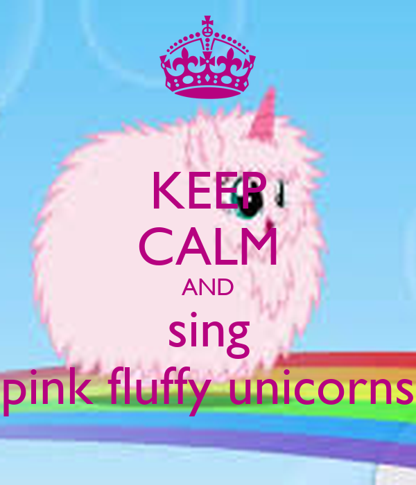 KEEP CALM AND sing pink fluffy unicorns Poster | fnaf4 ...