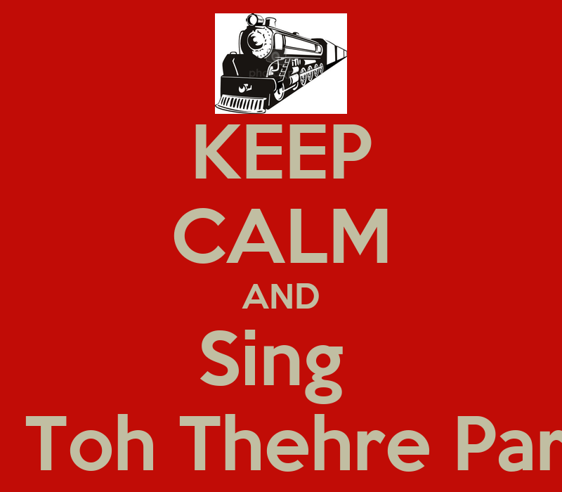 KEEP CALM AND Sing Tum Toh Thehre Pardesi Poster