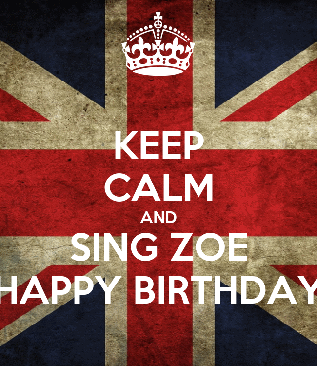 KEEP CALM AND SING ZOE HAPPY BIRTHDAY Poster