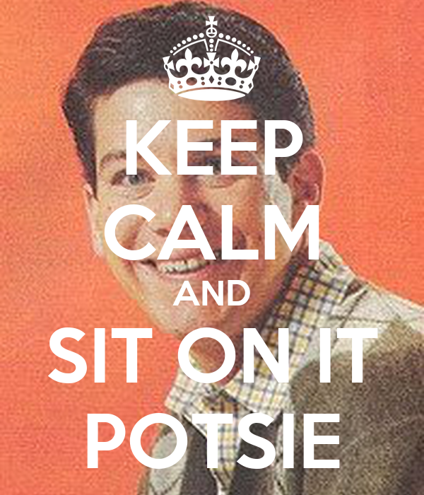 keep-calm-and-sit-on-it-potsie.png
