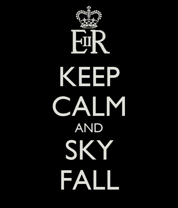 KEEP CALM AND SKY FALL