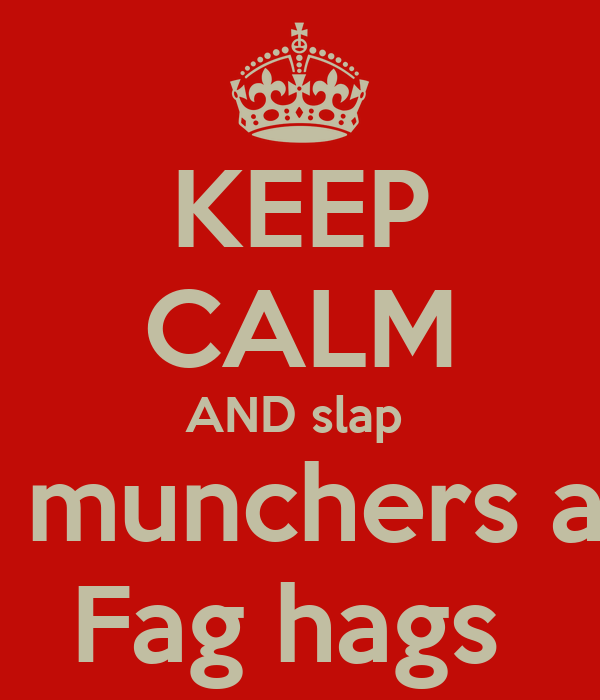 KEEP CALM AND Slap Rug Munchers And Fag Hags