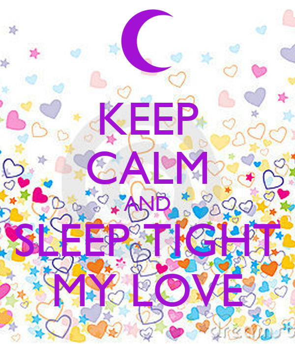 keep calm and sleep tight my love