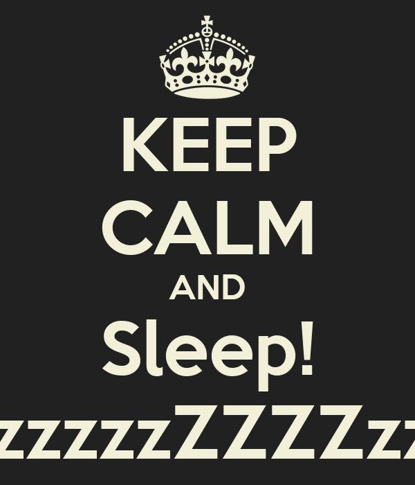 http://sd.keepcalm-o-matic.co.uk/i/keep-calm-and-sleep-zzzzzzzzzzzzzzz.png